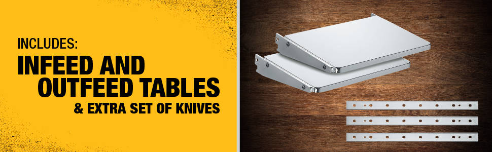Includes: infeed and outfeed tables & extra set of knives